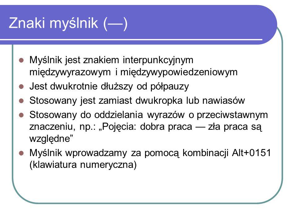 Znaki myślnik (—)Myślnik jest znakiem interpunkcyjnym międzywyrazowym i międzywypowiedzeniowym. Jest dwukrotnie dłuższy od półpauzy.