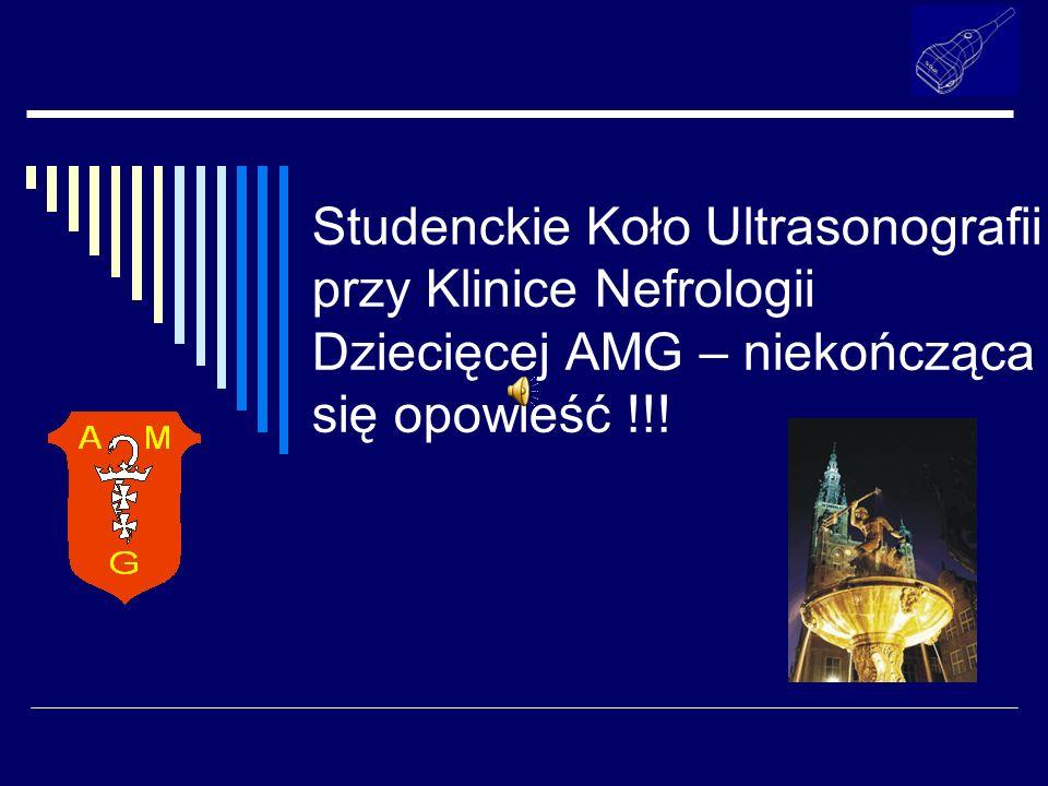 Studenckie Koło Ultrasonografii przy Klinice Nefrologii Dziecięcej AMG – niekończąca się opowieść !!!