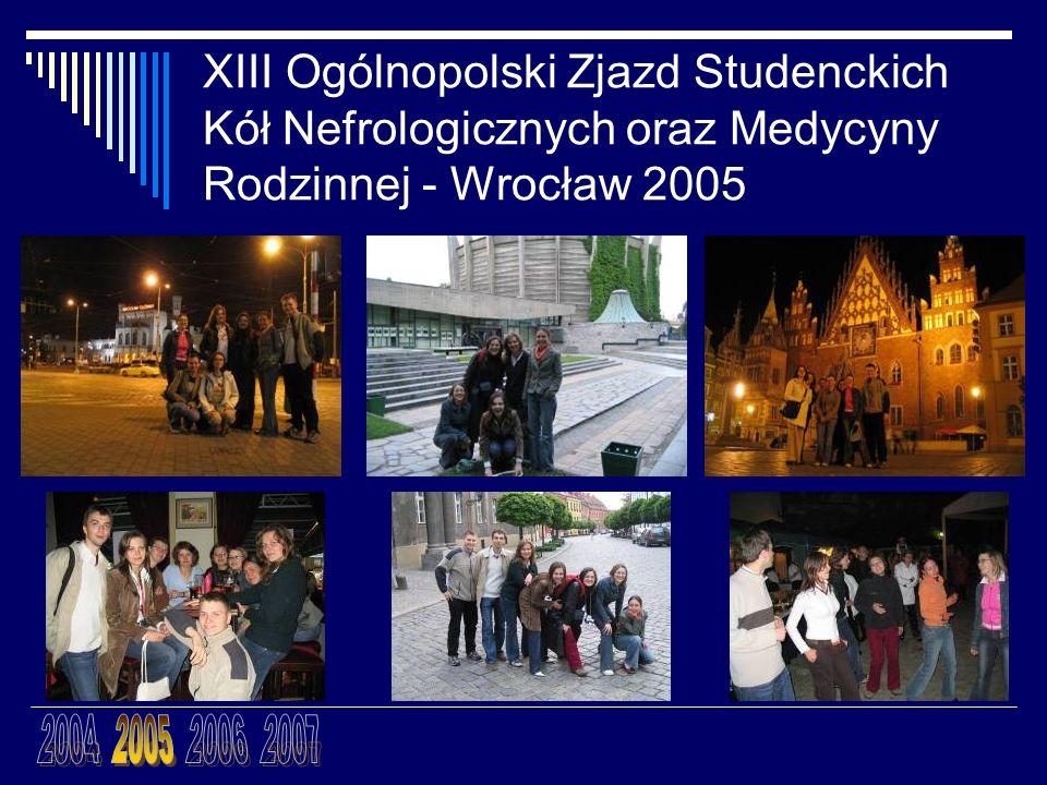 XIII Ogólnopolski Zjazd Studenckich Kół Nefrologicznych oraz Medycyny Rodzinnej - Wrocław 2005