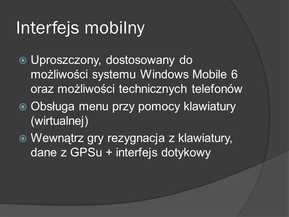 Interfejs mobilny Uproszczony, dostosowany do możliwości systemu Windows Mobile 6 oraz możliwości technicznych telefonów.