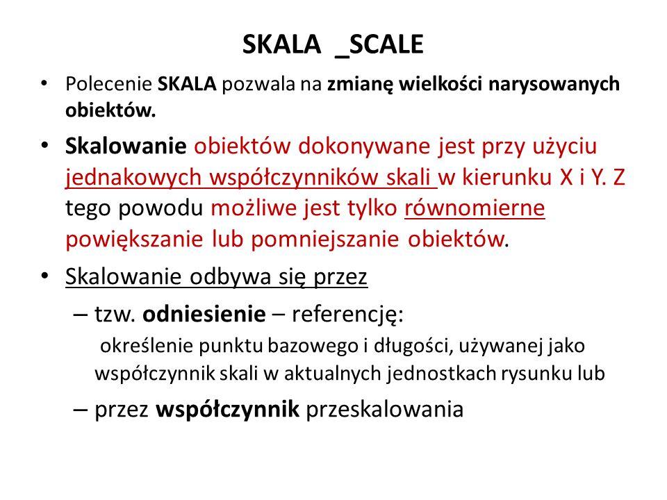 SKALA _SCALE Polecenie SKALA pozwala na zmianę wielkości narysowanych obiektów.
