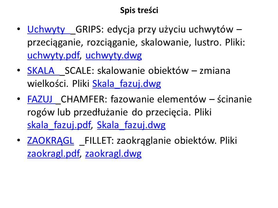 Spis treści Uchwyty _GRIPS: edycja przy użyciu uchwytów – przeciąganie, rozciąganie, skalowanie, lustro. Pliki: uchwyty.pdf, uchwyty.dwg.