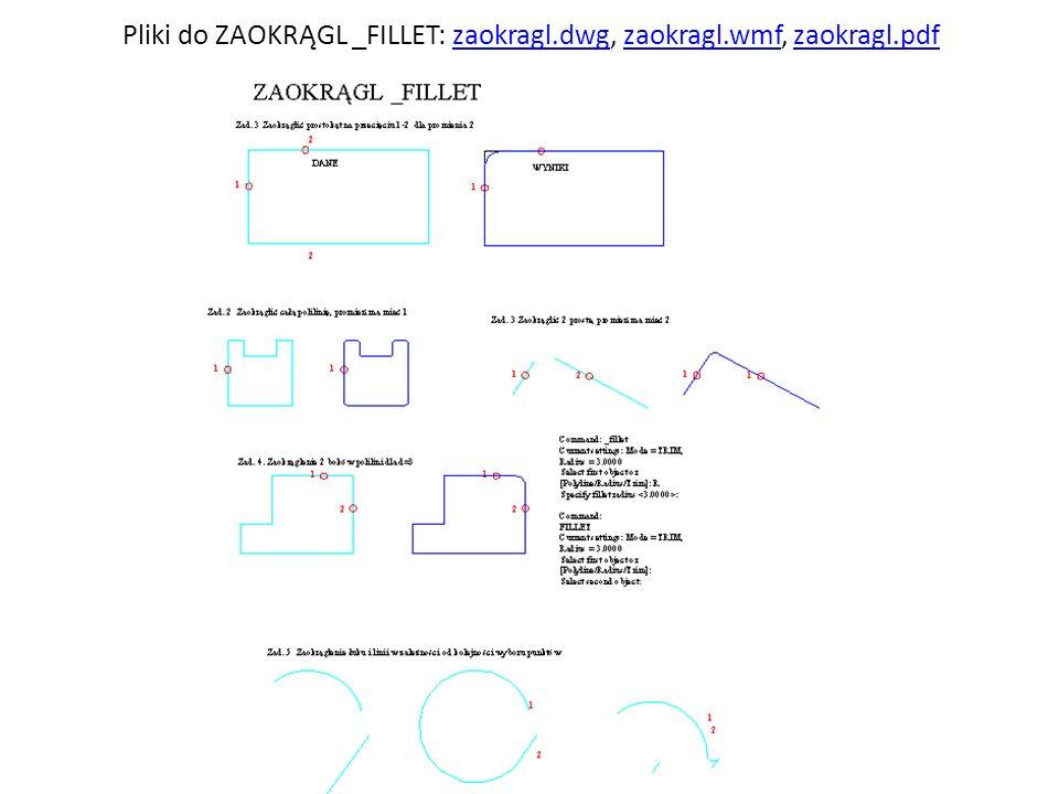 Pliki do ZAOKRĄGL _FILLET: zaokragl.dwg, zaokragl.wmf, zaokragl.pdf