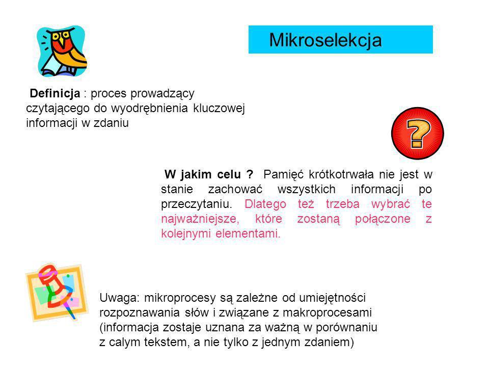 Mikroselekcja Definicja : proces prowadzący czytającego do wyodrębnienia kluczowej informacji w zdaniu.