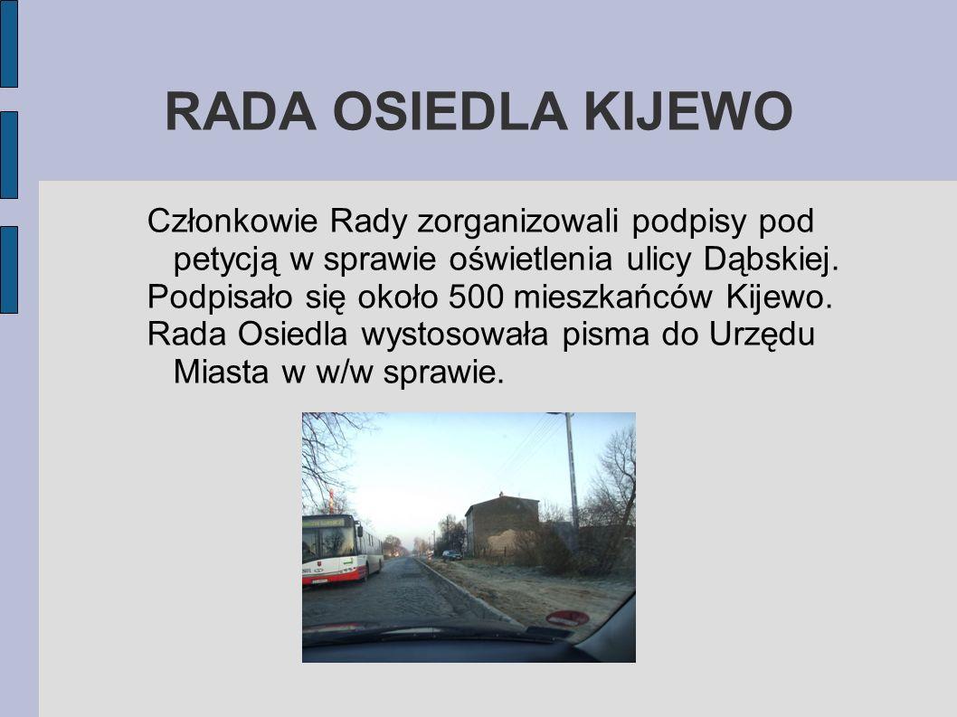 RADA OSIEDLA KIJEWO Członkowie Rady zorganizowali podpisy pod petycją w sprawie oświetlenia ulicy Dąbskiej.