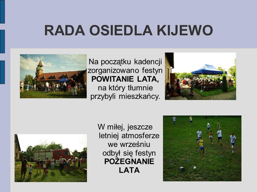 RADA OSIEDLA KIJEWO Na początku kadencji zorganizowano festyn POWITANIE LATA, na który tłumnie przybyli mieszkańcy.
