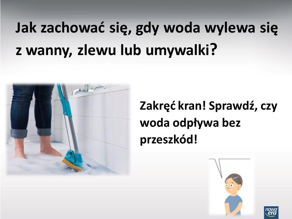 Jak zachować się, gdy woda wylewa się z wanny, zlewu lub umywalki