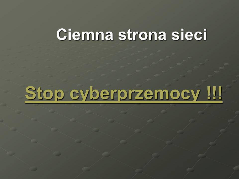 Ciemna strona sieci Stop cyberprzemocy !!!