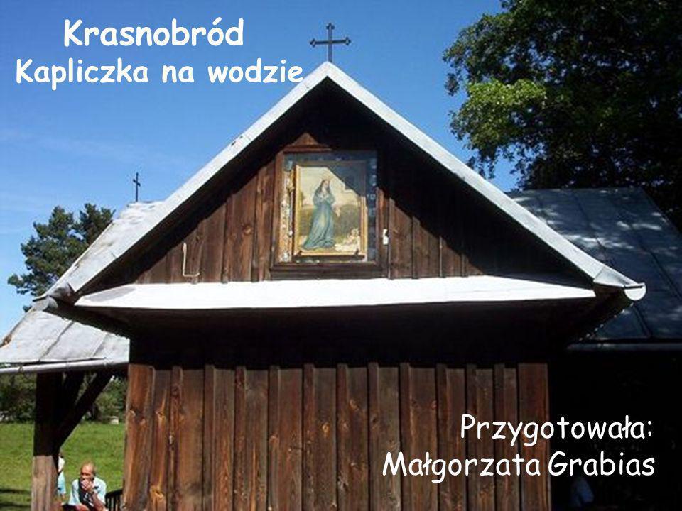 Krasnobród Kapliczka na wodzie Przygotowała: Małgorzata Grabias