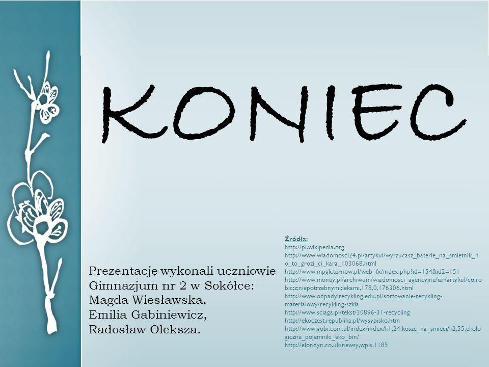 KONIEC Prezentację wykonali uczniowie Gimnazjum nr 2 w Sokółce: