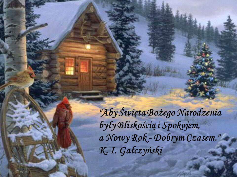Aby Święta Bożego Narodzenia były Bliskością i Spokojem, a Nowy Rok - Dobrym Czasem.
