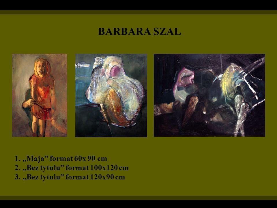 "BARBARA SZAL 1. ""Maja format 60x 90 cm"
