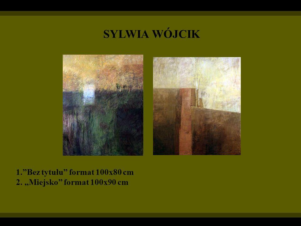 SYLWIA WÓJCIK 1. Bez tytułu format 100x80 cm