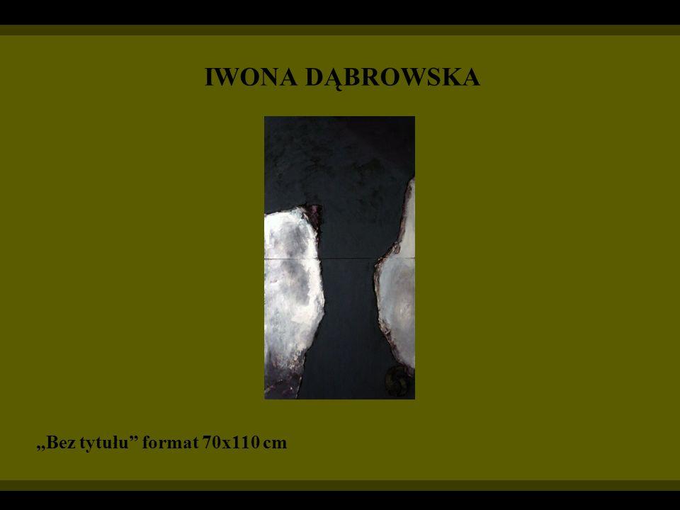 """IWONA DĄBROWSKA """"Bez tytułu format 70x110 cm"""