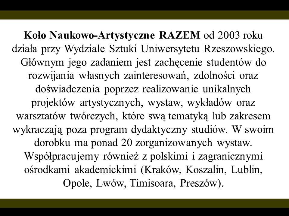 Koło Naukowo-Artystyczne RAZEM od 2003 roku działa przy Wydziale Sztuki Uniwersytetu Rzeszowskiego.