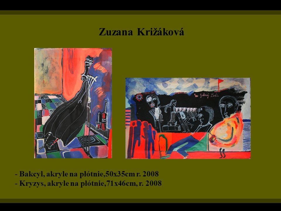 Zuzana Križáková - Bakcyl, akryle na płótnie,50x35cm r. 2008