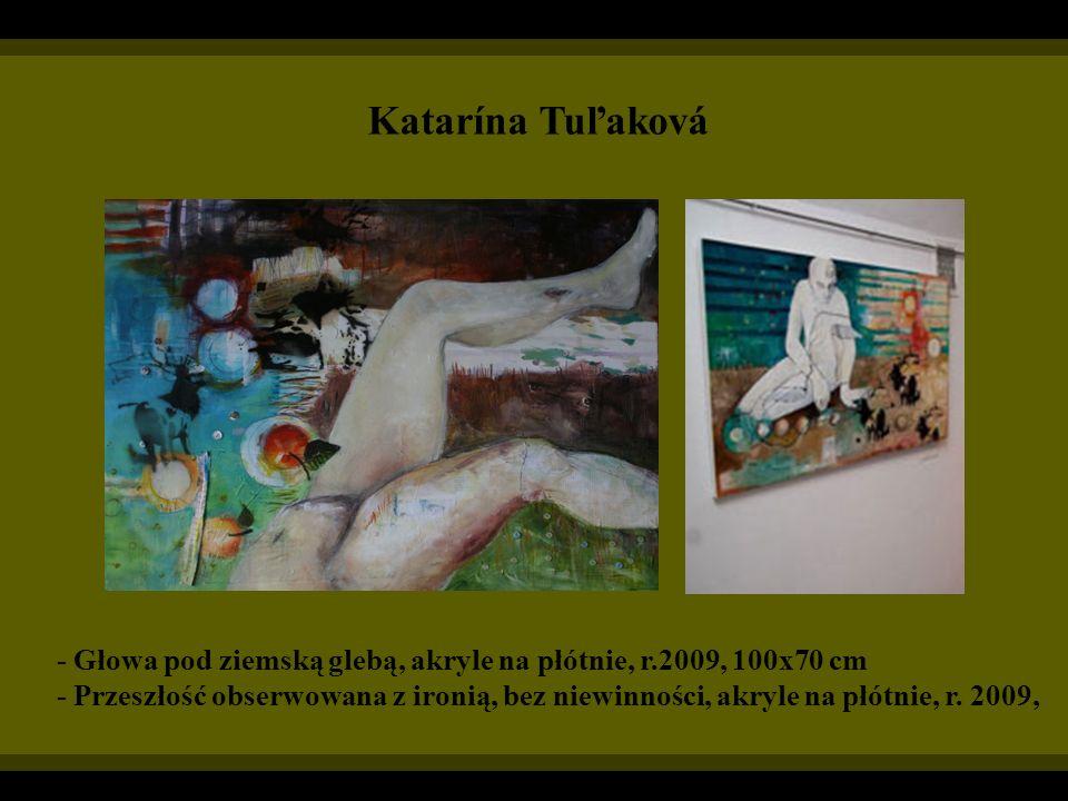 Katarína Tuľaková - Głowa pod ziemską glebą, akryle na płótnie, r.2009, 100x70 cm.