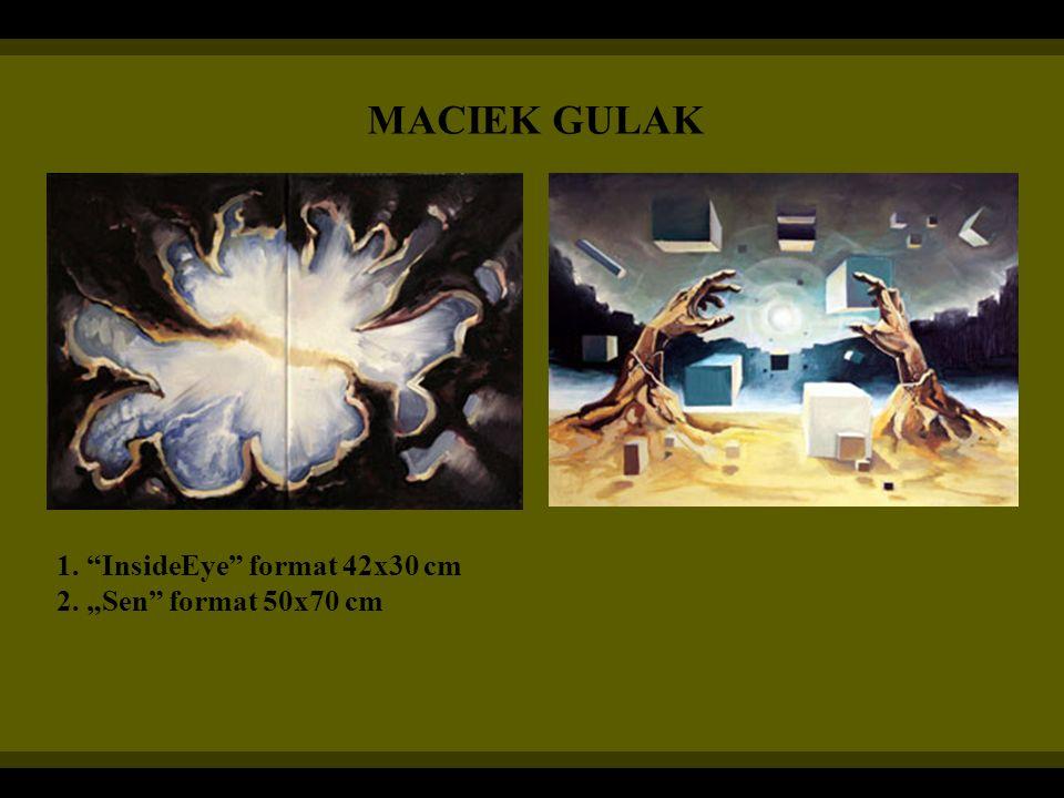 """MACIEK GULAK 1. InsideEye format 42x30 cm 2. """"Sen format 50x70 cm"""
