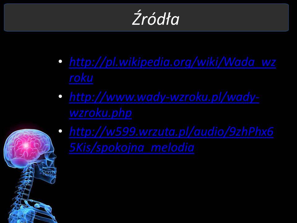 Źródła http://pl.wikipedia.org/wiki/Wada_wzroku