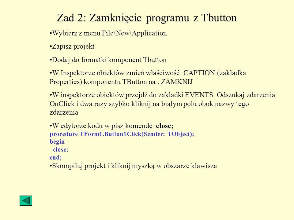 Zad 2: Zamknięcie programu z Tbutton