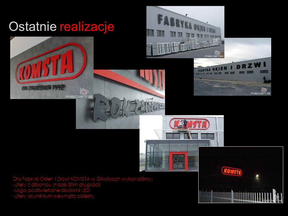 Ostatnie realizacje Dla Fabryki Okien i Drzwi KOMSTA w Gliwicach wykonaliśmy: Litery z dibondu (napis 50m długości)