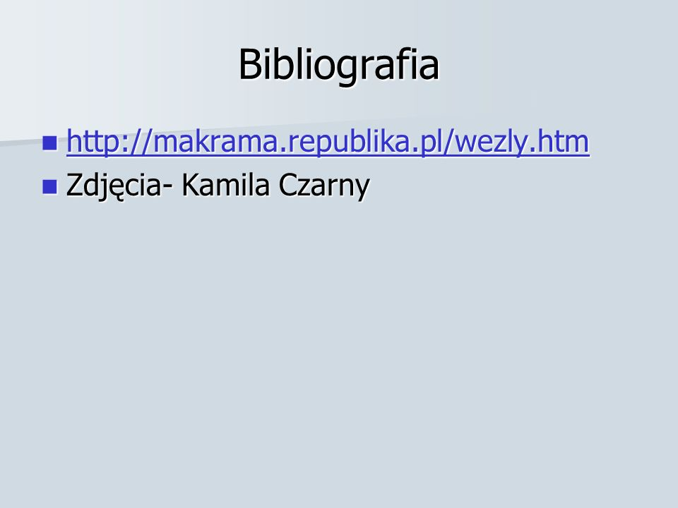 Bibliografia http://makrama.republika.pl/wezly.htm
