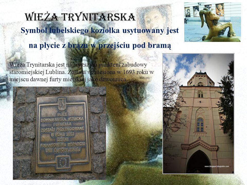 WIEŻA TRYNITARSKA Symbol lubelskiego koziołka usytuowany jest na płycie z brązu w przejściu pod bramą.