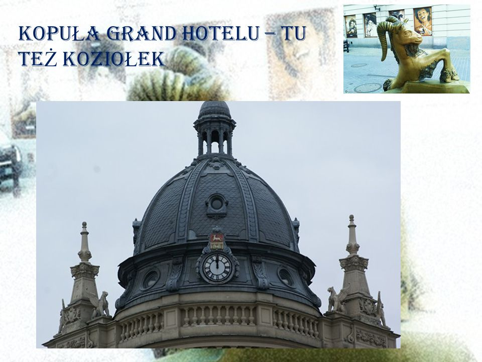 KopuŁa Grand Hotelu – tu teŻ kozioŁek