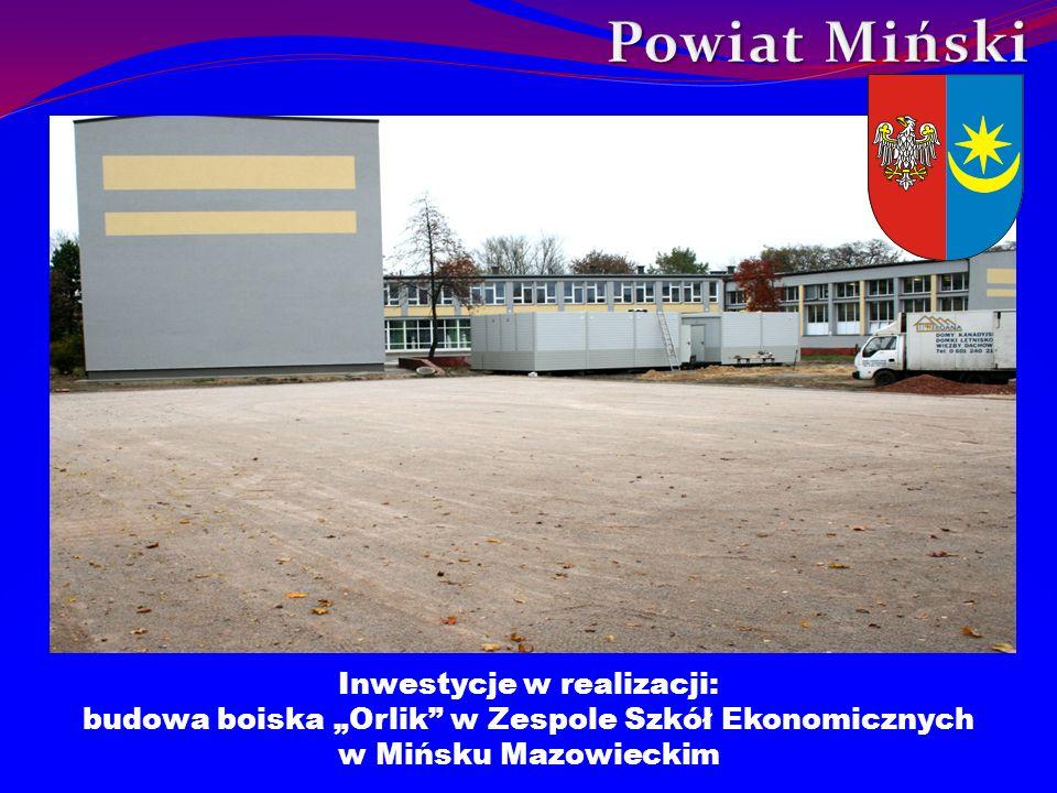 Powiat Miński Inwestycje w realizacji: