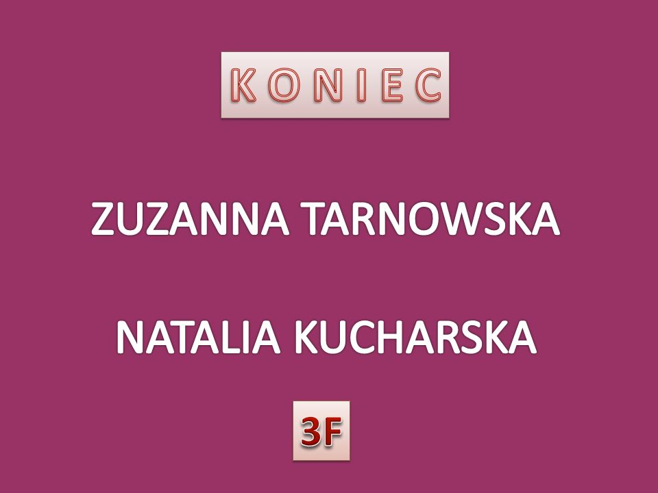 K O N I E C ZUZANNA TARNOWSKA NATALIA KUCHARSKA 3F