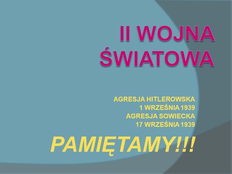 II WOJNA ŚWIATOWA PAMIĘTAMY!!! AGRESJA HITLEROWSKA 1 WRZEŚNIA 1939