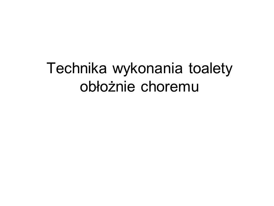 Technika wykonania toalety obłożnie choremu