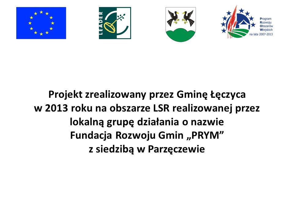 """Projekt zrealizowany przez Gminę Łęczyca w 2013 roku na obszarze LSR realizowanej przez lokalną grupę działania o nazwie Fundacja Rozwoju Gmin """"PRYM z siedzibą w Parzęczewie"""
