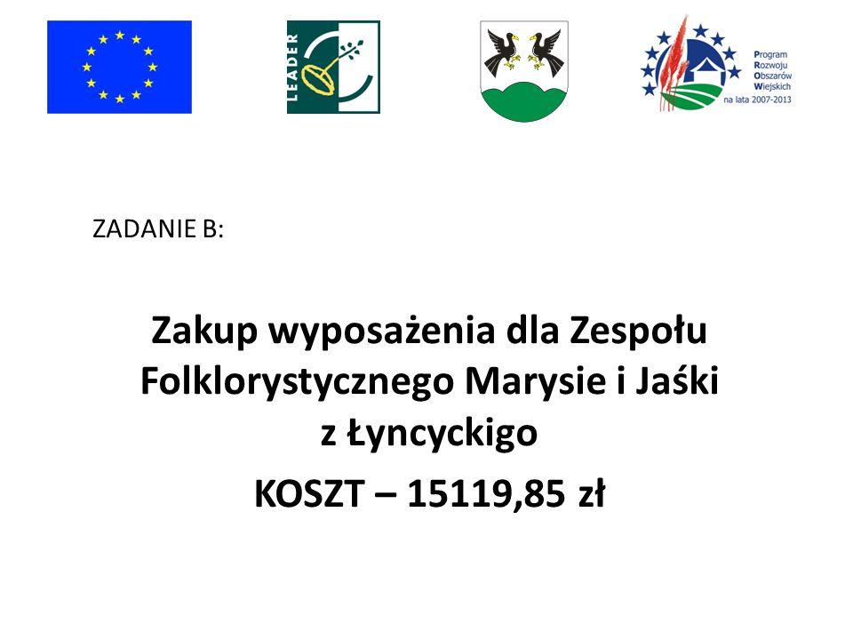ZADANIE B:Zakup wyposażenia dla Zespołu Folklorystycznego Marysie i Jaśki z Łyncyckigo.