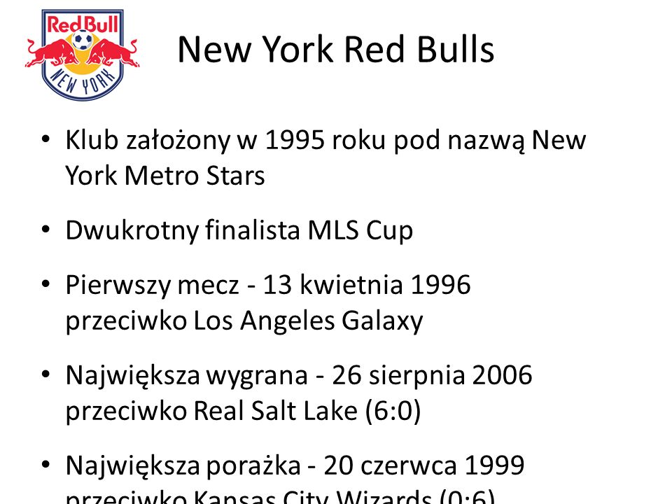 New York Red Bulls Klub założony w 1995 roku pod nazwą New York Metro Stars. Dwukrotny finalista MLS Cup.