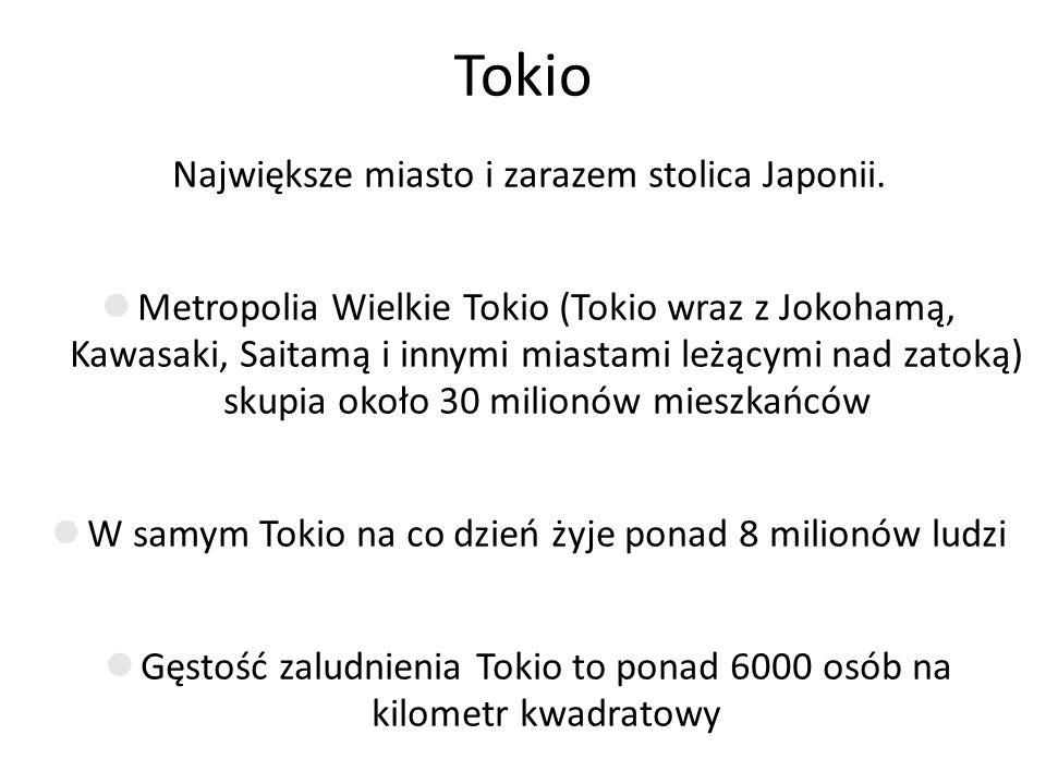 Tokio Największe miasto i zarazem stolica Japonii.