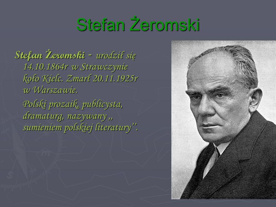 Stefan Żeromski Stefan Żeromski - urodził się 14.10.1864r w Strawczynie koło Kielc. Zmarł 20.11.1925r w Warszawie.