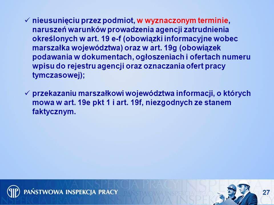nieusunięciu przez podmiot, w wyznaczonym terminie, naruszeń warunków prowadzenia agencji zatrudnienia określonych w art. 19 e-f (obowiązki informacyjne wobec marszałka województwa) oraz w art. 19g (obowiązek podawania w dokumentach, ogłoszeniach i ofertach numeru wpisu do rejestru agencji oraz oznaczania ofert pracy tymczasowej);