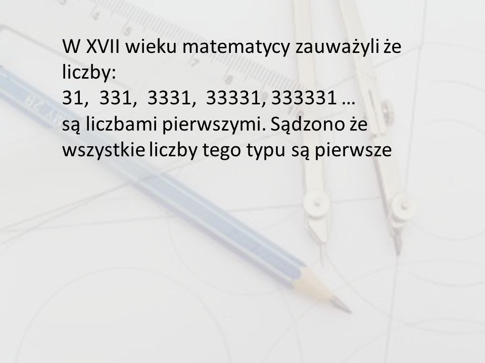 W XVII wieku matematycy zauważyli że liczby: