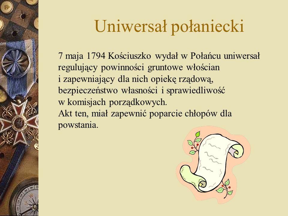 Uniwersał połaniecki 7 maja 1794 Kościuszko wydał w Połańcu uniwersał regulujący powinności gruntowe włościan.