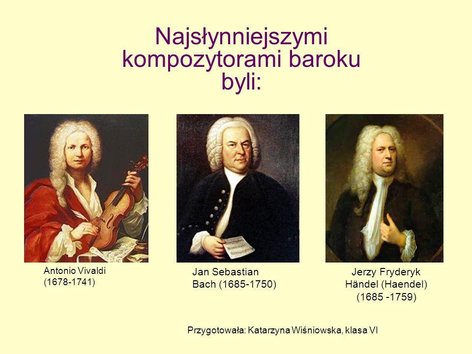 Najsłynniejszymi kompozytorami baroku byli: