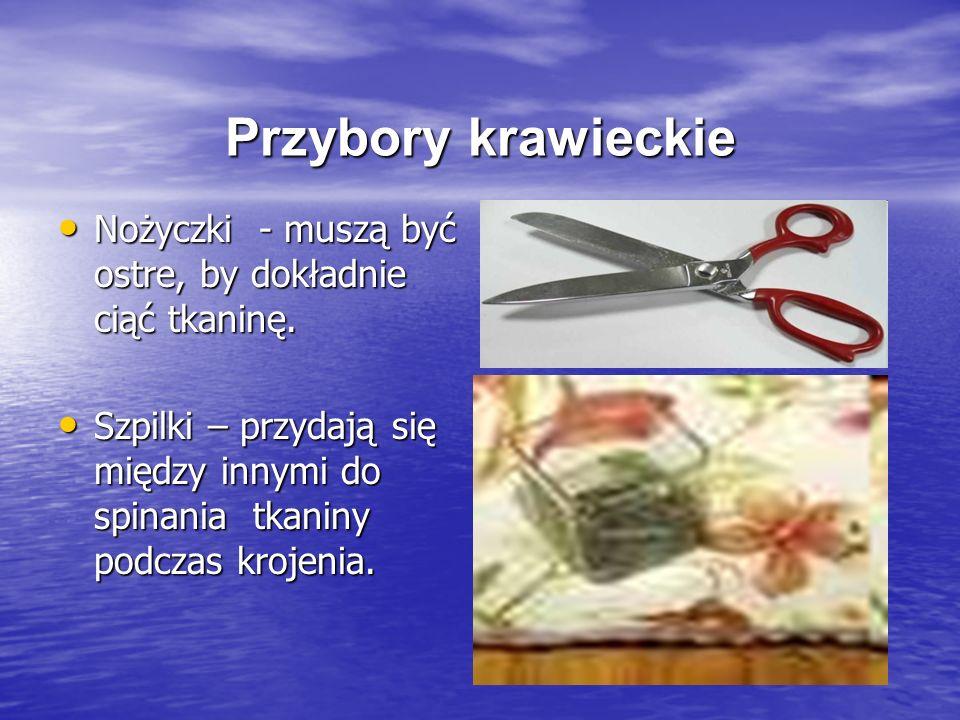 Przybory krawieckie Nożyczki - muszą być ostre, by dokładnie ciąć tkaninę.