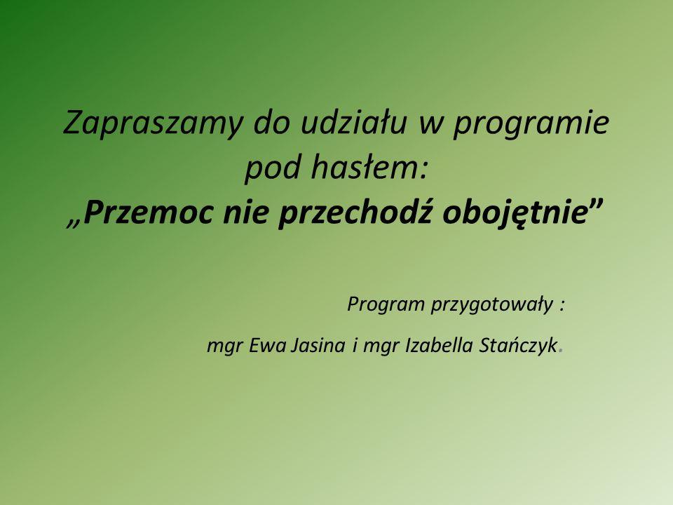 Program przygotowały : mgr Ewa Jasina i mgr Izabella Stańczyk.