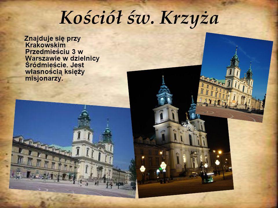 Kościół św. Krzyża Znajduje się przy Krakowskim Przedmieściu 3 w Warszawie w dzielnicy Śródmieście.
