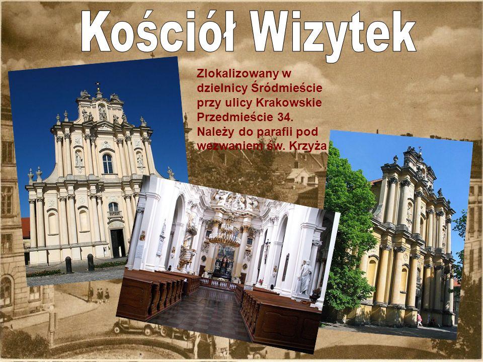 Kościół Wizytek Zlokalizowany w dzielnicy Śródmieście przy ulicy Krakowskie Przedmieście 34.