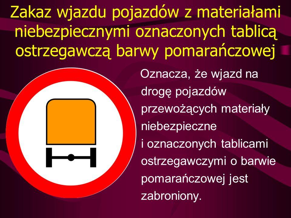 Zakaz wjazdu pojazdów z materiałami niebezpiecznymi oznaczonych tablicą ostrzegawczą barwy pomarańczowej