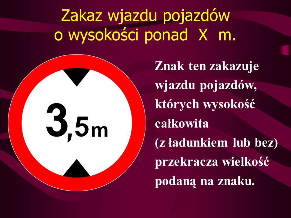 Zakaz wjazdu pojazdów o wysokości ponad X m.