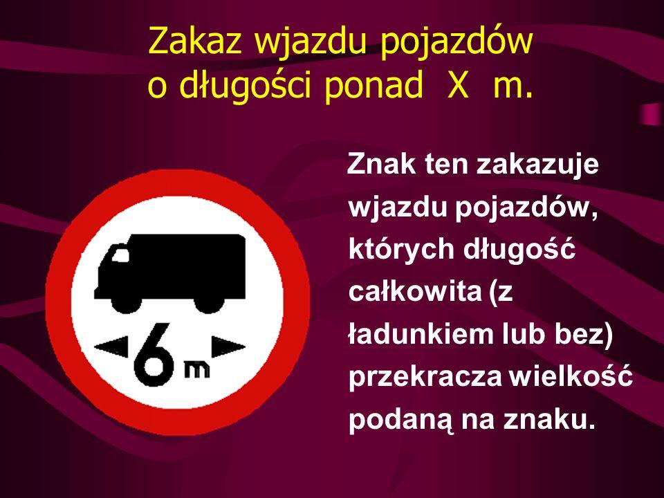 Zakaz wjazdu pojazdów o długości ponad X m.