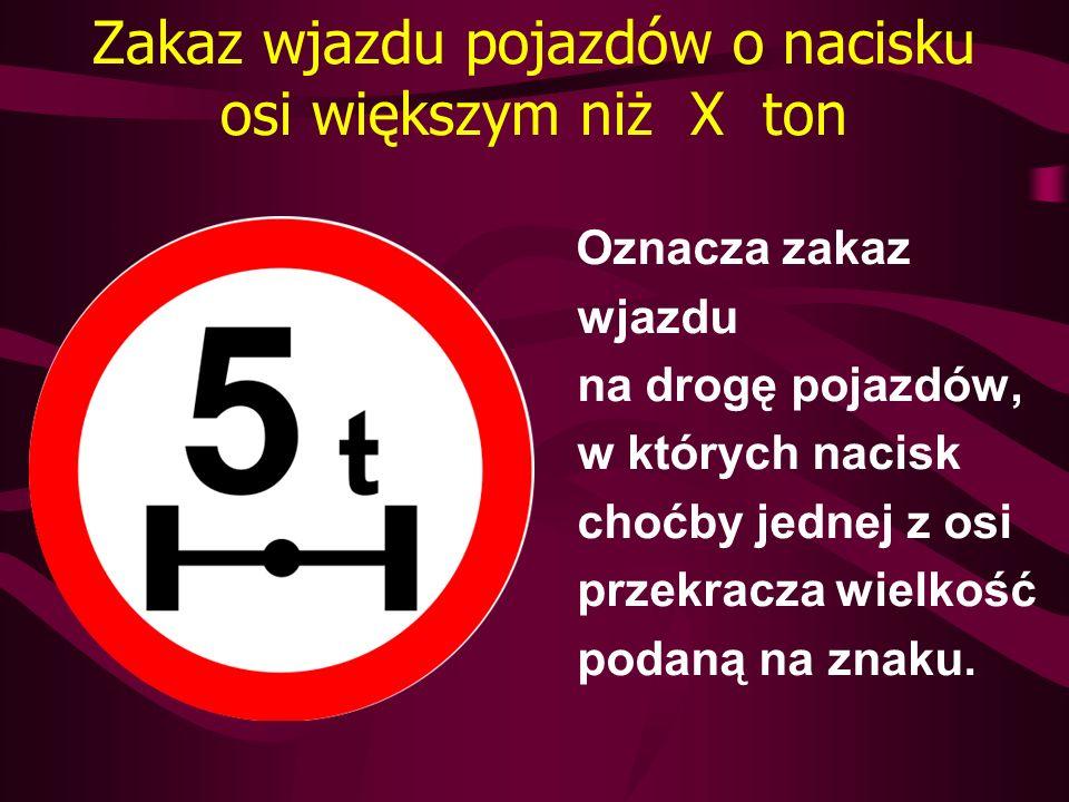 Zakaz wjazdu pojazdów o nacisku osi większym niż X ton