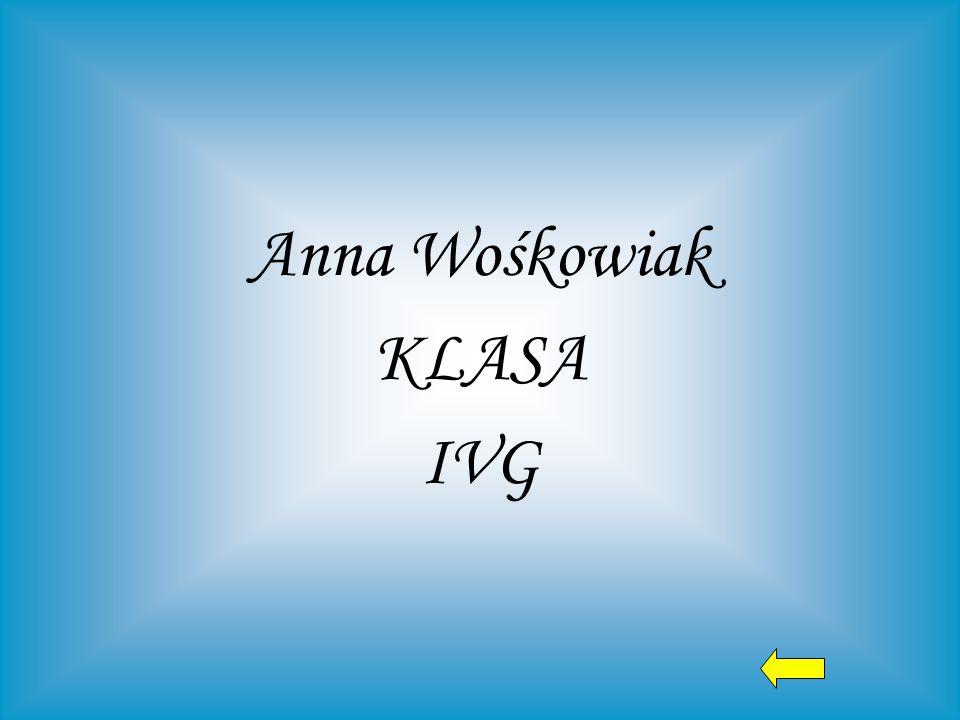 Anna Wośkowiak KLASA IVG